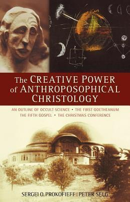 The Creative Power of Anthroposophical Christology  by  Peter Selg
