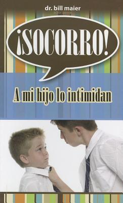 Socorro! A Mi Hijo Lo Intimidan  by  Bill Maier
