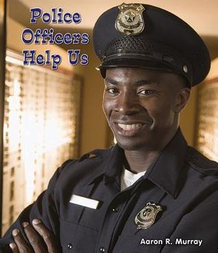 Police Officers Help Us  by  Aaron R. Murray