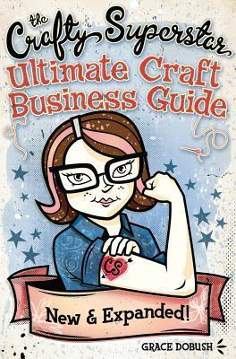 The Crafty Superstar Ultimate Craft Business Guide Grace Dobush