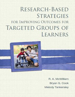 Research-Based Strategies for Improving Outcomes for Targeted Groups of Learners R.A. McWilliam