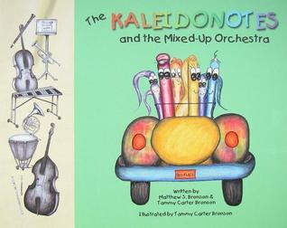The Kaleidonotes and the Mixed-Up Orchestra Matthew S. Bronson