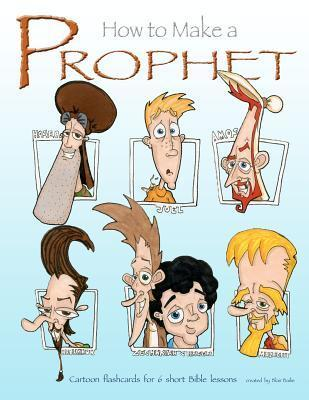 How to Make Prophet: Cartoon Flashcards for 6 Short Bible Lessons Blair Bailie
