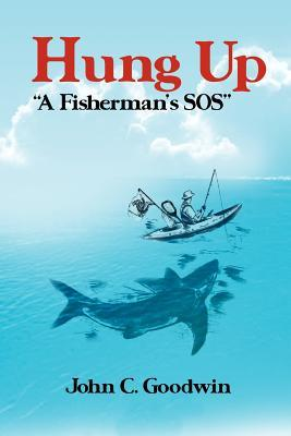 Hung Up A Fishermans SOS  by  John C. Goodwin