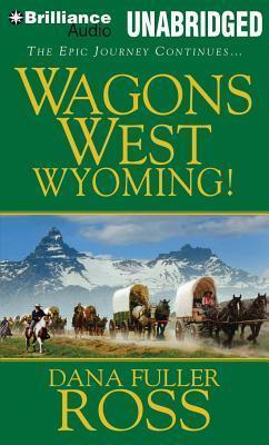 Wagons West Wyoming! Dana Fuller Ross
