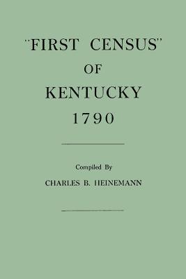 First Census of Kentucky, 1790  by  Charles B. Heinemann