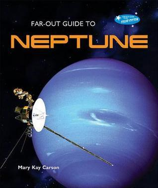 Far-Out Guide to Neptune Mary Kay Carson