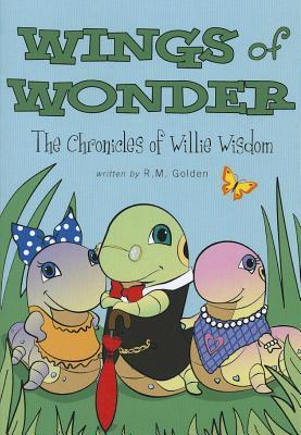 Wings of Wonder: The Chronicles of Willie Wisdom  by  R.M. Golden