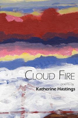 Cloud Fire  by  Katherine Hastings