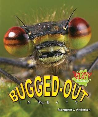 Bugged-Out Insects  by  Margaret J. Anderson