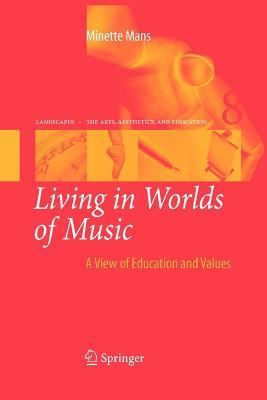 Living in Worlds of Music: A View of Education and Values Minette Mans