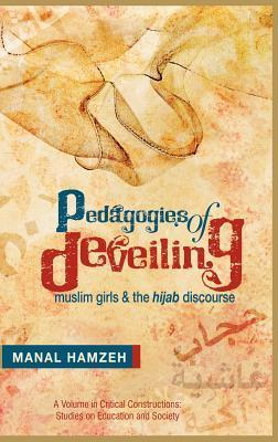 Pedagogies of Deveiling: Muslim Girls and the Hijab Discourse  by  Manal Hamzeh