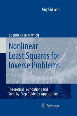 Nonlinear Least Squares for Inverse Problems: Theoretical Foundations and Step-By-Step Guide for Applications  by  Guy Chavent