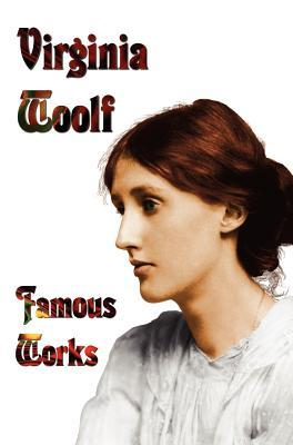 Famous Works - Mrs Dalloway, to the Lighthouse, Orlando, & a Room of Ones Own  by  Virginia Woolf