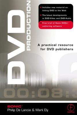 DVD Production: A Practical Resource for DVD Publishers [With DVD]  by  Mark Ely