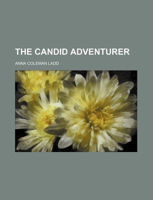 The Candid Adventurer  by  Anna Coleman Ladd
