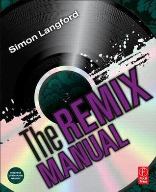 Qsite the Remix Manual: The Art and Science of Dance Music Remixing with Logic Simon Langford