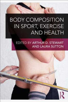 Body Composition in Sport, Exercise and Health  by  Arthur D. Stewart