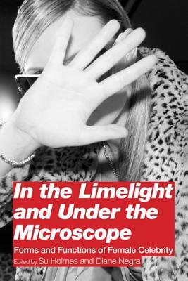 In the Limelight and Under the Microscope: Forms and Functions of Female Celebrity Diane Negra