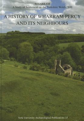 Wharram XIII: A History of Wharram Percy and Its Neighbours  by  Stuart Wrathmell