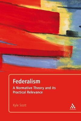 Federalism: A Normative Theory and Its Practical Relevance Kyle Scott