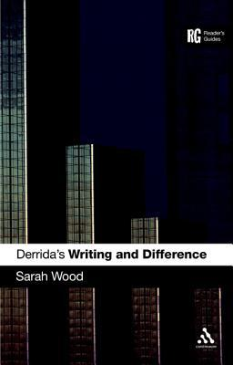 Derridas Writing and Difference: A Readers Guide  by  Sarah Wood