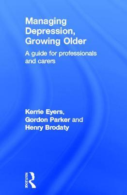Managing Depression, Growing Older: A Guide for Professionals and Carers  by  Kerrie Eyers