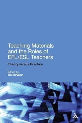 Teaching Materials and the Roles of EFL/ESL Teachers: Practice and Theory Ian McGrath
