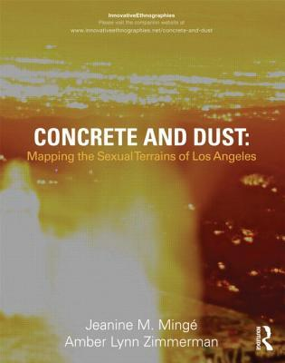 Concrete and Dust: Mapping the Sexual Terrains of Los Angeles  by  Jeanine Marie Minge