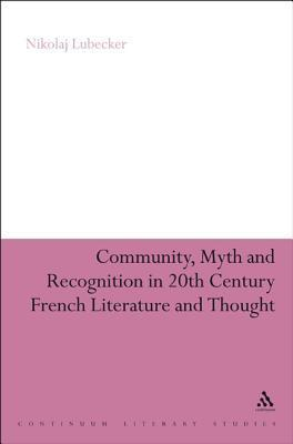 Community, Myth and Recognition in Twentieth-Century French Literature and Thought  by  Nikolaj Lbecker