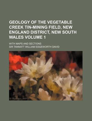 Geology of the Vegetable Creek Tin-Mining Field  by  Tannatt William Edgeworth David