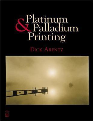 Platinum And Palladium Printing  by  Dick Arentz
