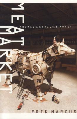 Meat Market: Animals, Ethics, & Money Erik Marcus