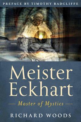 Meister Eckhart: Master of Mystics  by  Richard  Woods