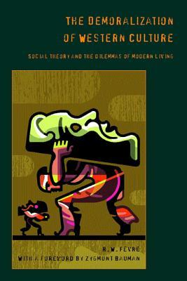 The Demoralization Of Western Culture: Social Theory And The Dilemmas Of Modern Living  by  Ralph W. Fevre