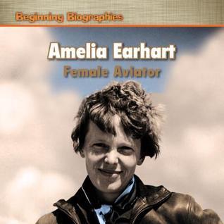 Amelia Earhart: Female Aviator  by  Anne Golightly