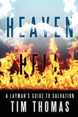 Heaven Hell: A Laymans Guide to Salvation Tim Thomas
