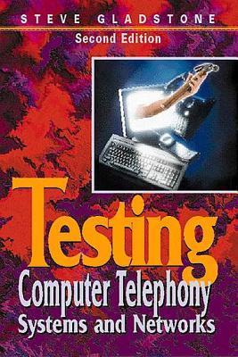 Testing Computer Telephony Systems And Networks  by  Steve Gladstone