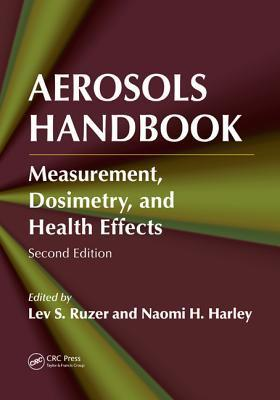Aerosols Handbook: Measurement, Dosimetry, and Health Effects, Second Edition  by  Lev S. Ruzer