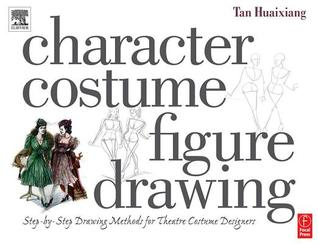 Character Costume Figure Drawing: Step-By-Step Drawing Methods for Theatre Costume Designers  by  Huaixiang Tan