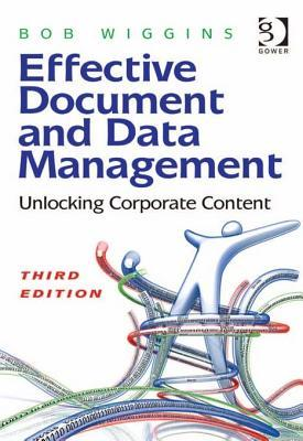 Effective Document and Data Management: Unlocking Corporate Content  by  Bob Wiggins