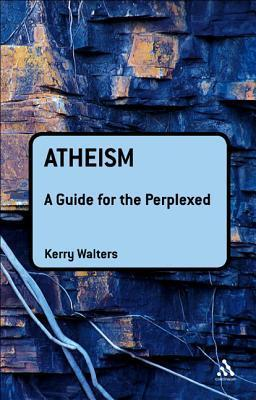 Atheism: A Guide for the Perplexed  by  Kerry Walters