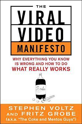 The Viral Video Manifesto: Why Everything You Know Is Wrong and How to Do What Really Works Stephen Voltz