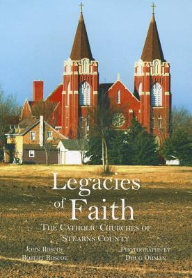 Legacies of Faith: The Catholic Churches of Stearns County  by  John Roscoe