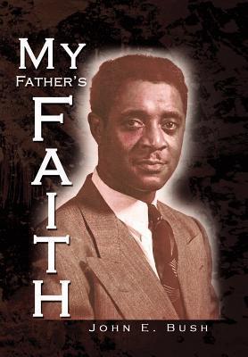 My Fathers Faith John E. Bush