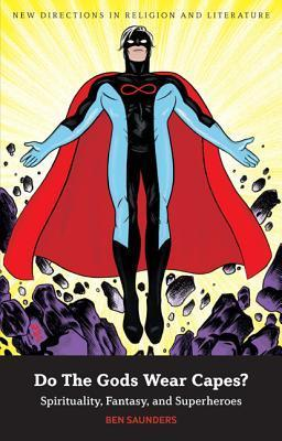 Do The Gods Wear Capes?: Spirituality, Fantasy, and Superheroes  by  Ben Saunders