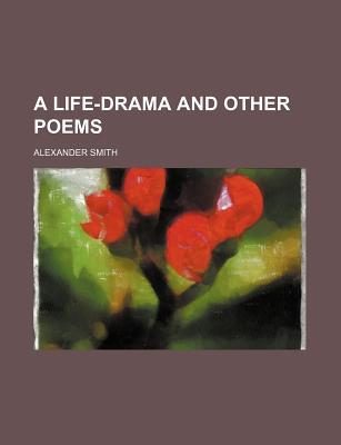 A Life-Drama and Other Poems  by  Alexander Smith