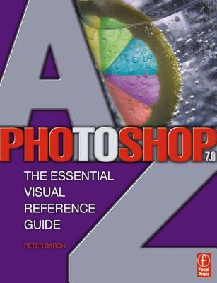 Photoshop 7.0 A-Z: The Essential Visual Reference Guide Peter Bargh