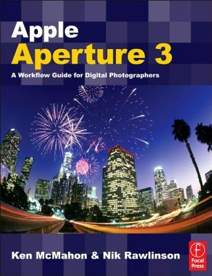 Apple Aperture 2: A Workflow Guide for Digital Photographers Ken McMahon
