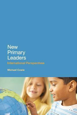 New Primary Leaders: International Perspectives  by  Michael Cowie
